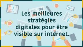Les meilleures stratégies digitales pour être visible sur internet.