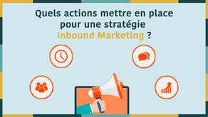 Quelles actions mettre en place pour une campagne inbound marketing ?