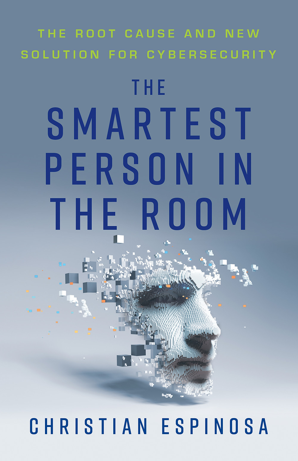 The Smartest Person in the Room: The Root Cause and New Solution for Cybersecurity by Christian Espinosa, Amazon Bestseller and must-read in nonfiction.