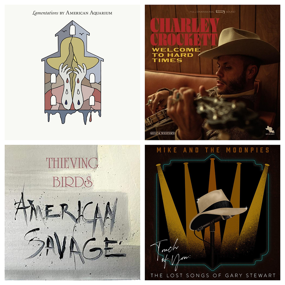 Lamentations (American Aquarium), Welcome To Hard Times (Charley Crockett), American Savage (Thieving Birds), The Lost Songs of Gary Stewart (Mike and The Moonpies)