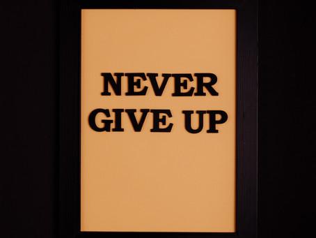 Did I hear Give Up? NO WAY!