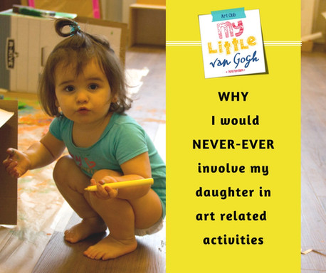 Why I would NEVER-EVER involve my daughter in art related and creative activities