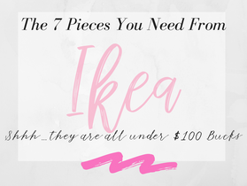 The 7 Things You Need From Ikea- shhhh, They Are All Under $100 Bucks