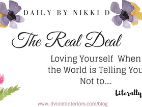The Real Deal- Loving Myself While the World is Telling Me Not to.