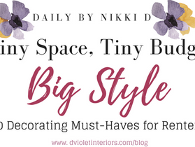 Tiny Space, Tiny Budget, Big Style- 10 Decorating Must Haves for Renters