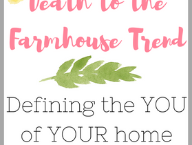 """Death to the Farmhouse Trend- Defining the """"you"""" of your home"""