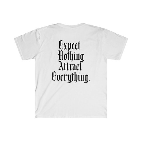 Expect Nothing, Attract Everything Tee