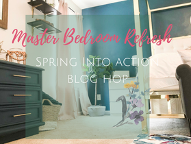 Master Bedroom Refresh (Under $400)- Spring Into Action Blog Hop