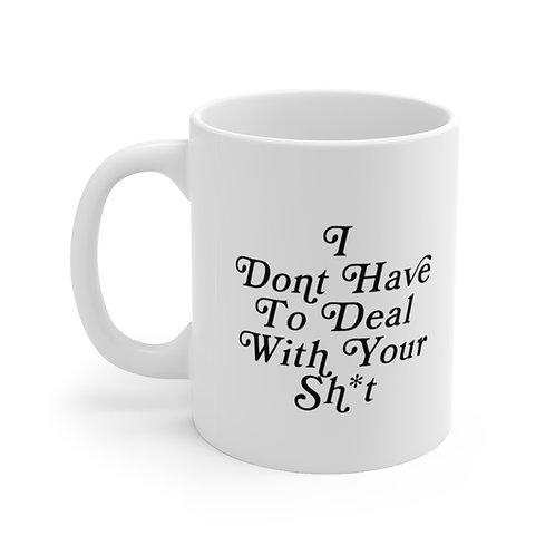 I Don't Have to Deal.. Mug