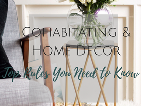 Home Décor When Cohabitating With A Man- Rules to Live By