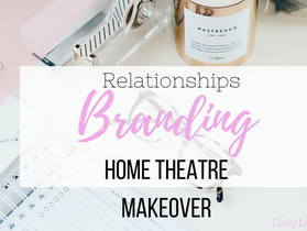 The Post About Everything- Relationships, Branding & Home Theatre Remodel