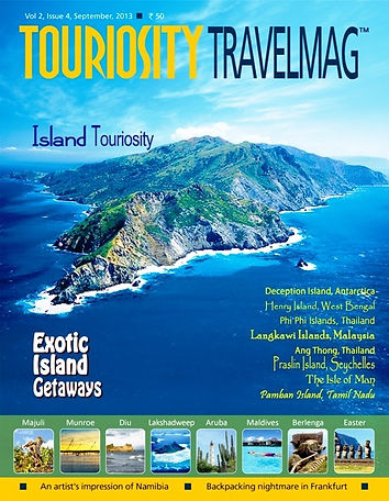 The September 2013 issue of Touriosity Travelmag is based on the theme of Islands. The issue takes readers on a dream tour across spectacular islands on every continent including Antarctica. Get to know more about 18 islands across the world, the spectacular land forms therein, the incredible flora and fauna, the delectable cuisine, the formidable architecture and the sports and activities available for tourists. The issue is full of beautiful photographs to add to the charm of reading.