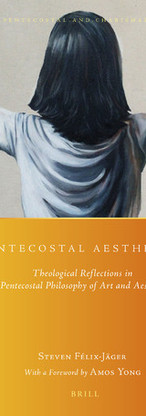 Pentecostal Aesthetics: Theological Reflections in a Pentecostal Philosophy of Art and Aesthetics