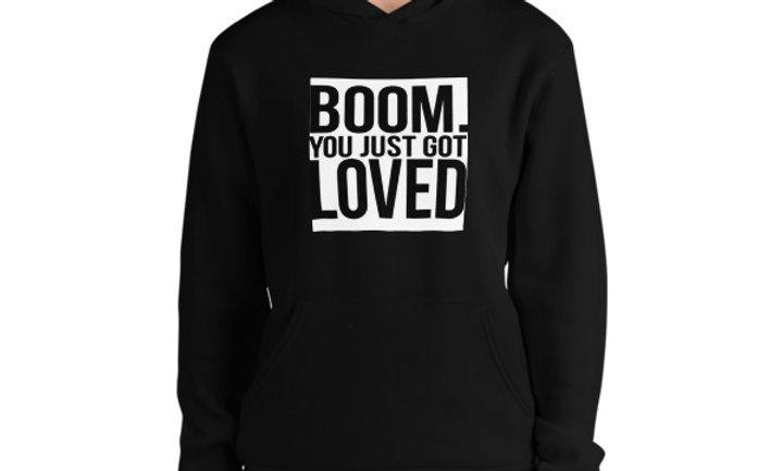 Boom You Just Got Loved Hoodie