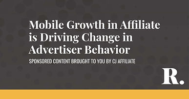 Mobile Growth in Affiliate is Driving a Change in Advertiser Behavior