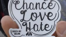 Chance, Love, Hate