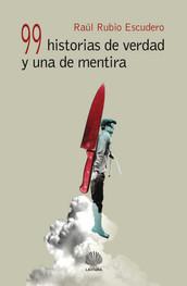 99 HISTORIAS DE VERDAD Y UNA DE MENTIRA