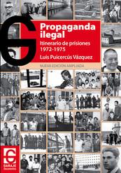 PROPAGANDA ILEGAL. Itinerario de prisiones 1972-1975