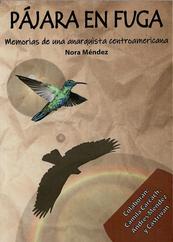 PÁJARA EN FUGA. Memorias de una anarquista centroamericana