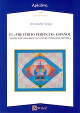 EL PRETÉRITO PERFECTO ESPAÑOL. Variación gramatical y estructuras de sistema