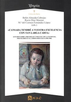 «CANSADA TENDRÉ A VUESTRA EXCELENCIA CON TAN LARGA CARTA». ESTUDIOS SOBRE APRENDIZAJE Y PRÁCTICA DE LA ESCRITURA POR MUJERES EN EL ÁMBITO HISPÁNICO (1500-1900)
