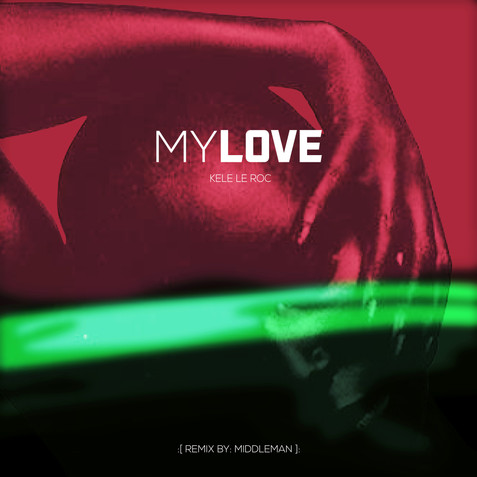 New Promo Release - My Love - Kele Le Roc (Middleman Remix)