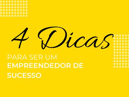 4 Dicas para ser um empreendedor de sucesso