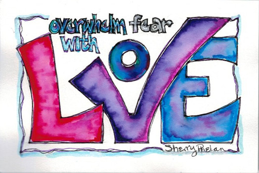 Overwhelm Fear with Love