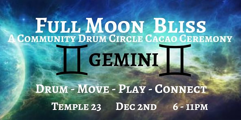 Full Moon Cacao Bliss / A Community Drum Circle Ceremony/ Gemini
