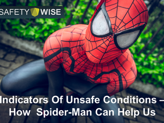 INDICATORS OF UNSAFE CONDITIONS – HOW SPIDER MAN CAN HELP US