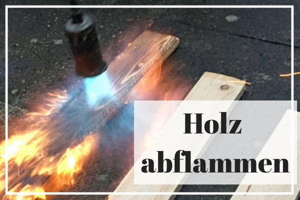 Holz altern lassen durch abflammen