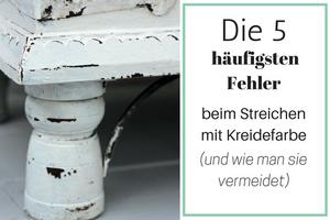 Fehler vermeiden beim Möbel Streichen mit Kreidefarbe