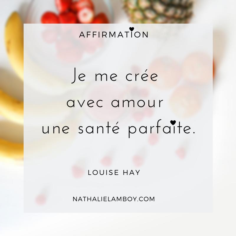 Je me crée avec amour une santé parfaite. Louise Hay