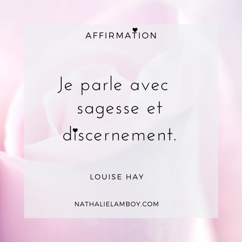 Je parle avec sagesse et discernement. Louise Hay