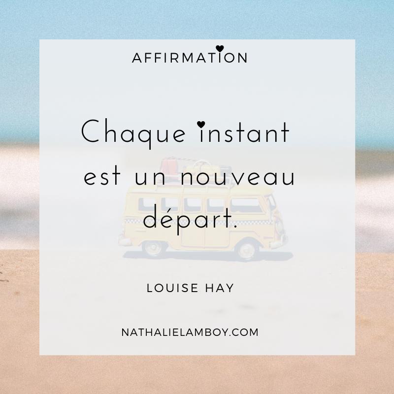 Chaque instant est un nouveau départ. Louise Hay