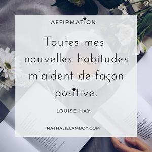 Toutes mes nouvelles habitudes m'aident de façon positive. Louise Hay