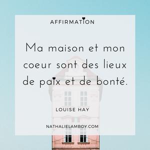 Ma maison et mon coeur sont des lieux de paix et de bonté. Louise Hay