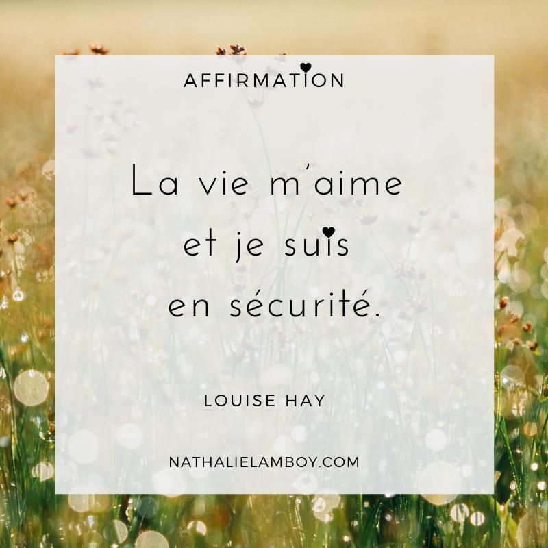 La vie m'aime et je suis en sécurité. Louise Hay