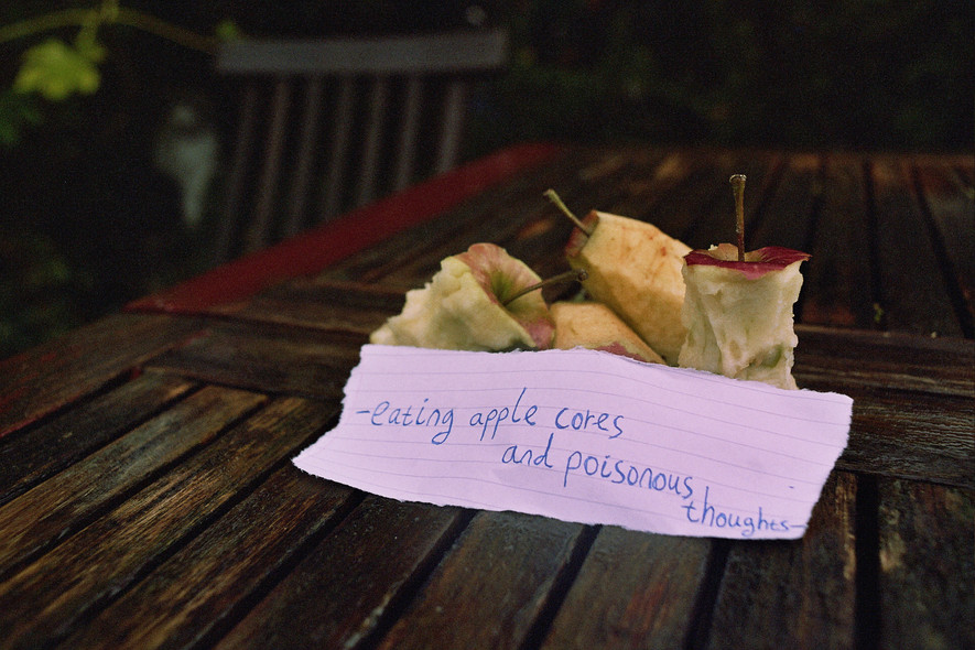 -eating apple cores and poisonous thoughts-