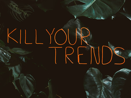 Kill Your Trends