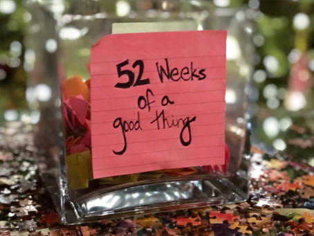 52 Weeks of a Good Thing - 2020 Style