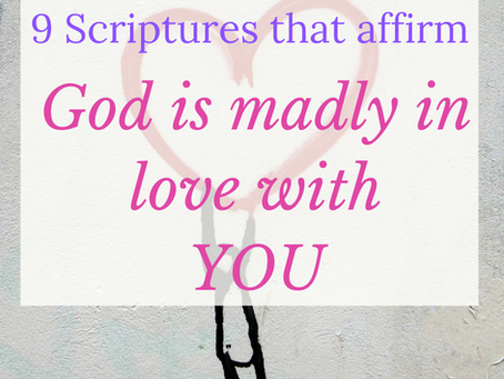 9 Scriptures that affirm God is madly in love with you.