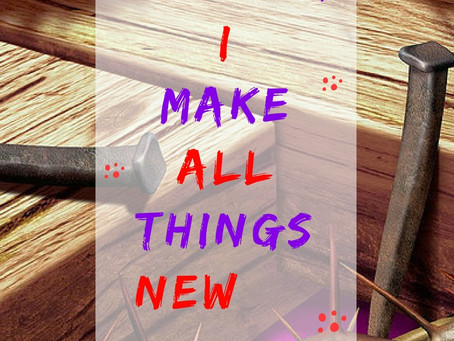 Behold, I make All Things New