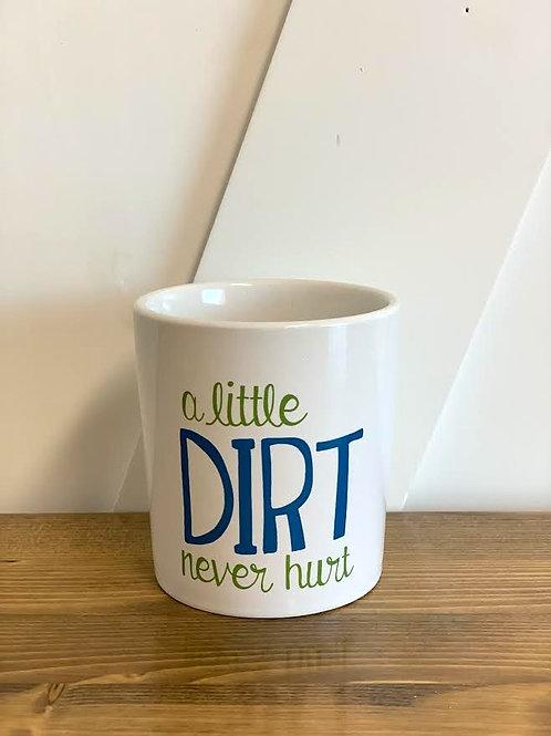 'A Little Dirt Never Hurt' - Mini Planter