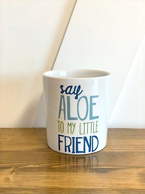 'Say Aloe To My Little Friend' - Mini Planter