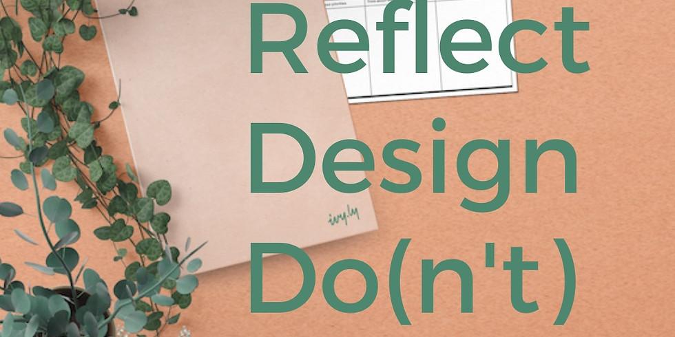 Reflect > Design > Do(n't): A 5-PART Webinar