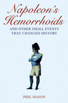 Napoleon's Hemorrhoids: … and Other Small Events That Changed History