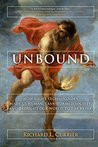 Unbound: How Eight Technologies Made Us Human, Transformed Society, and Brought Our World to the Bri