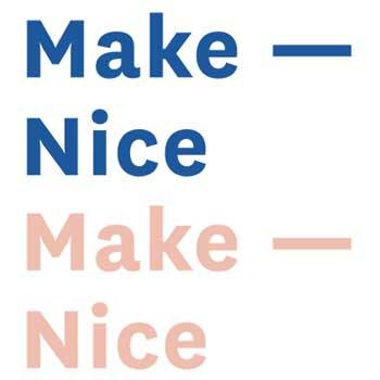 MAKE NICE