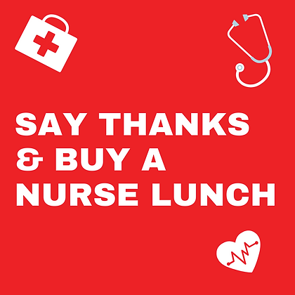 Buy a Nurse Lunch!